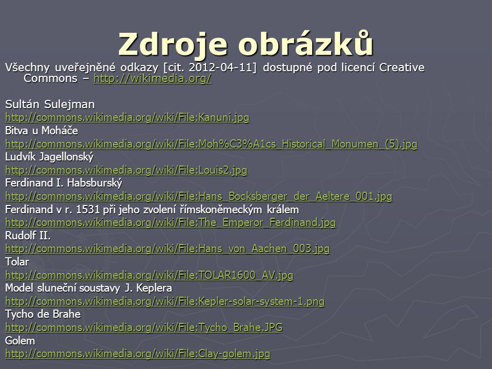 Zdroje obrázků Všechny uveřejněné odkazy [cit. 2012-04-11] dostupné pod licencí Creative Commons – http://wikimedia.org/